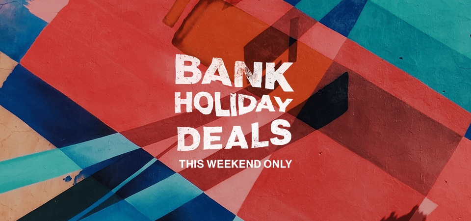 Bank Holiday Deals | SEL | 24.05.19
